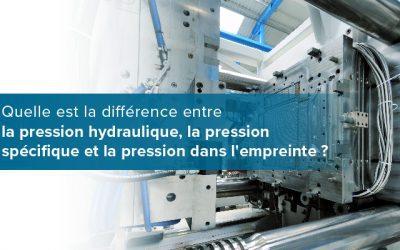 Quelle est la différence entre la pression hydraulique, la pression spécifique et la pression dans l'empreinte ?